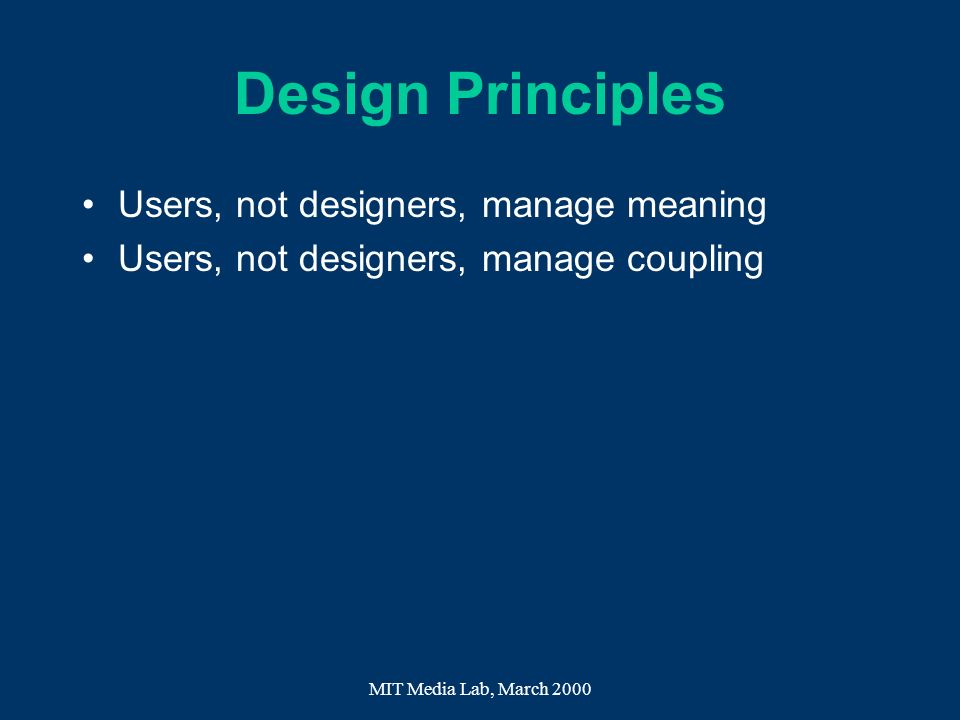 Design Principles Users, not designers, manage meaning