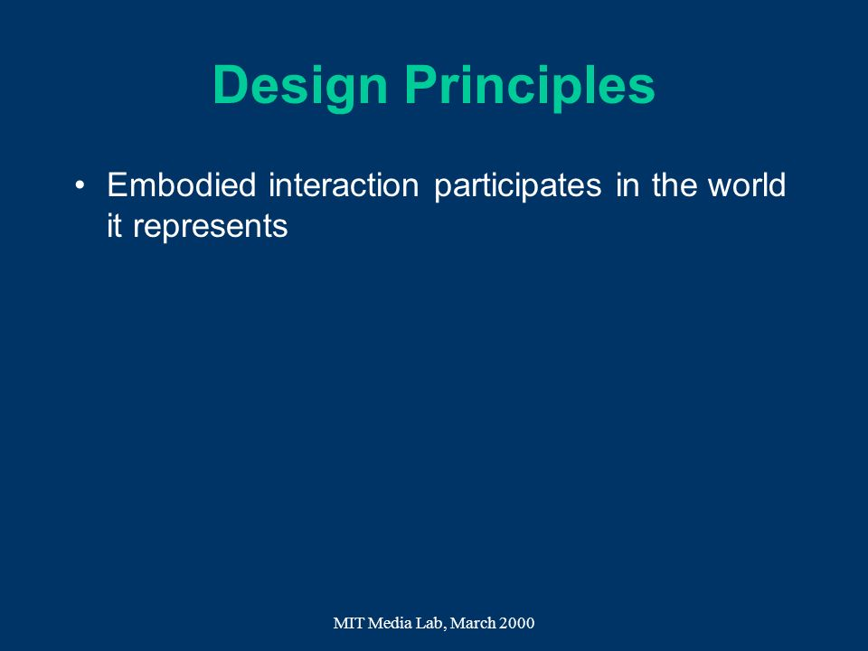 Design Principles Embodied interaction participates in the world it represents.