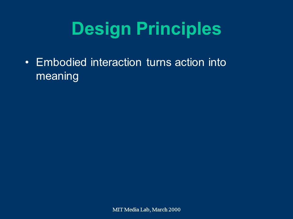 Design Principles Embodied interaction turns action into meaning