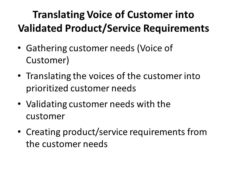 Translating Voice of Customer into Validated Product/Service Requirements