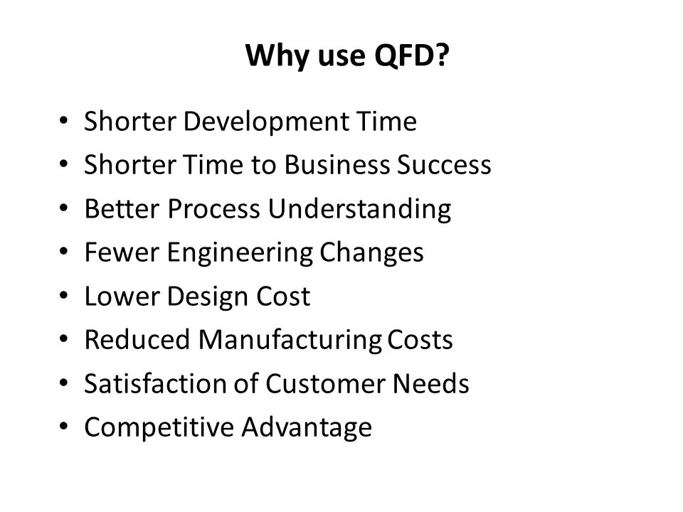 Why use QFD Shorter Development Time Shorter Time to Business Success