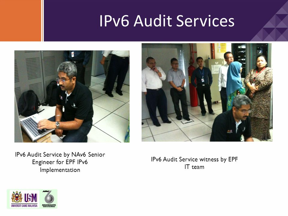 IPv6 Audit Services IPv6 Audit Service by NAv6 Senior Engineer for EPF IPv6 Implementation.
