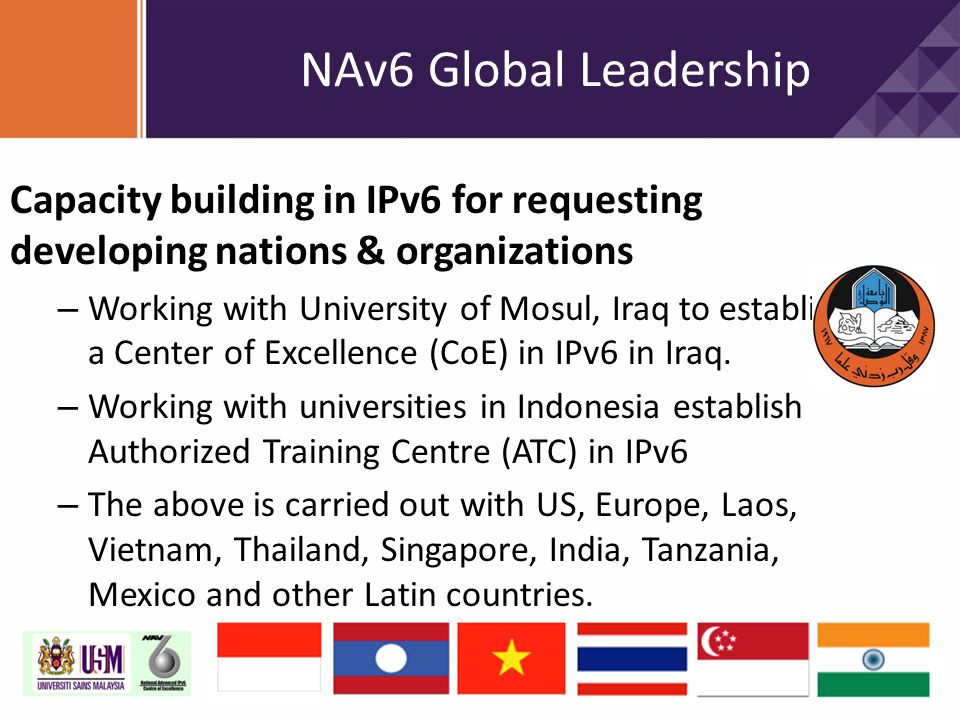 NAv6 Global Leadership Capacity building in IPv6 for requesting developing nations & organizations.