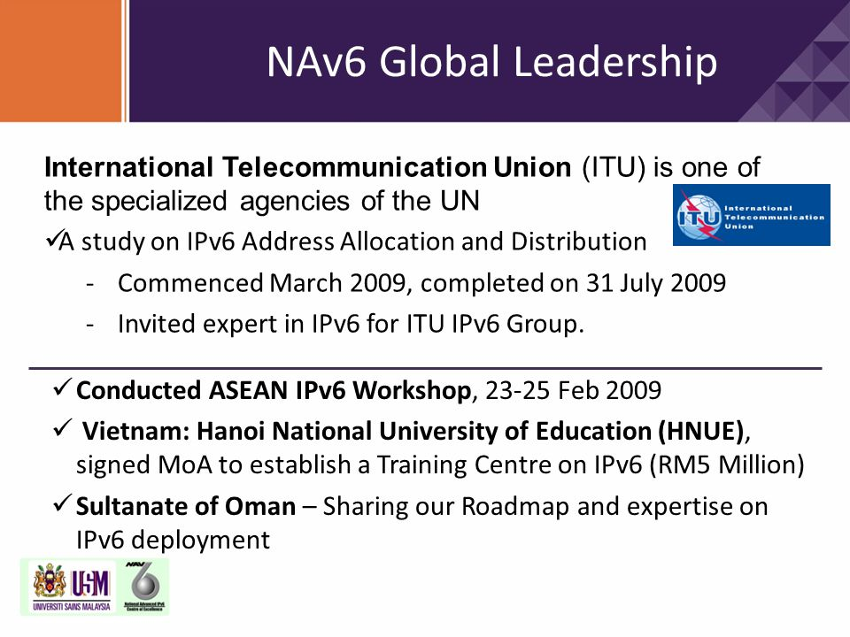 NAv6 Global Leadership International Telecommunication Union (ITU) is one of the specialized agencies of the UN.