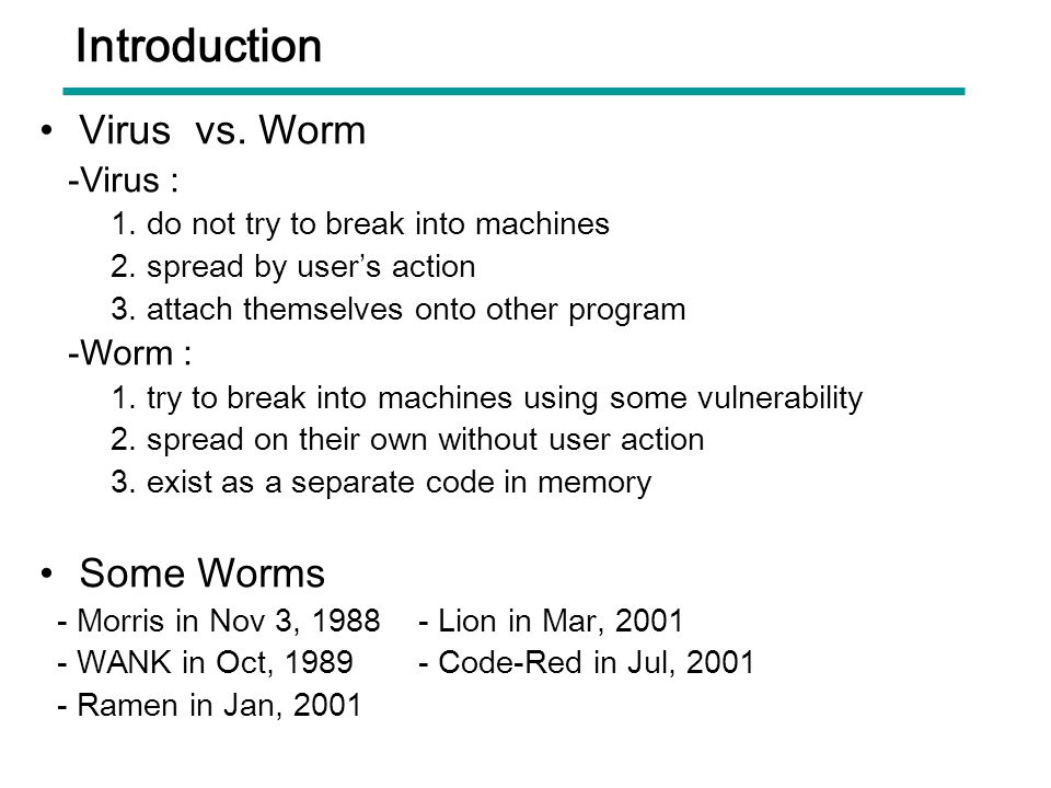 Introduction Virus vs. Worm Some Worms -Virus : -Worm :