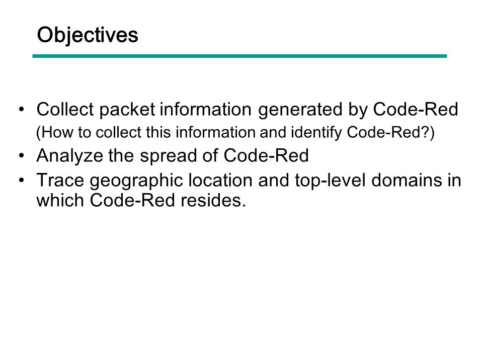 Objectives Collect packet information generated by Code-Red