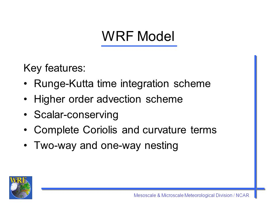 WRF Model Key features: Runge-Kutta time integration scheme