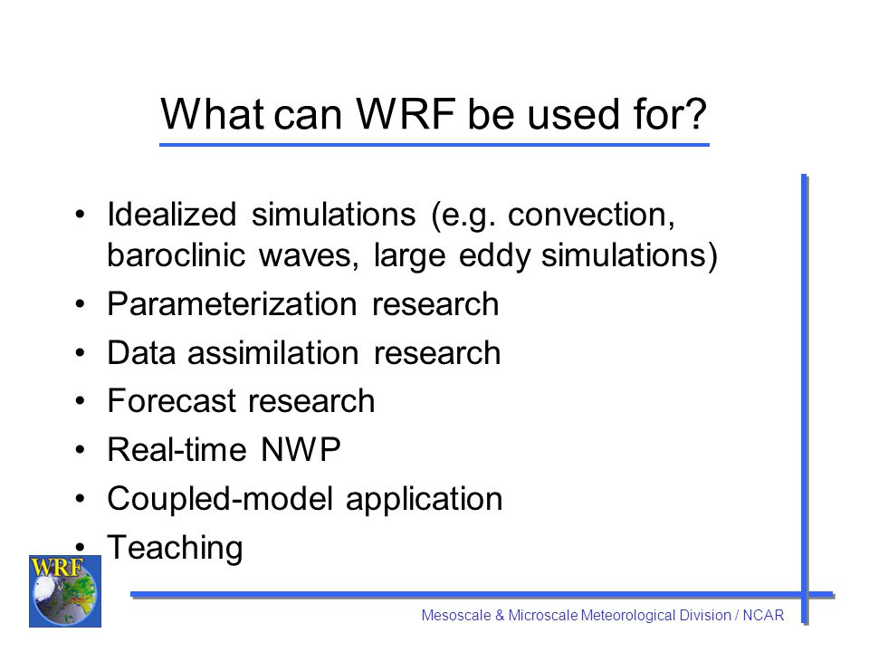 What can WRF be used for Idealized simulations (e.g. convection, baroclinic waves, large eddy simulations)