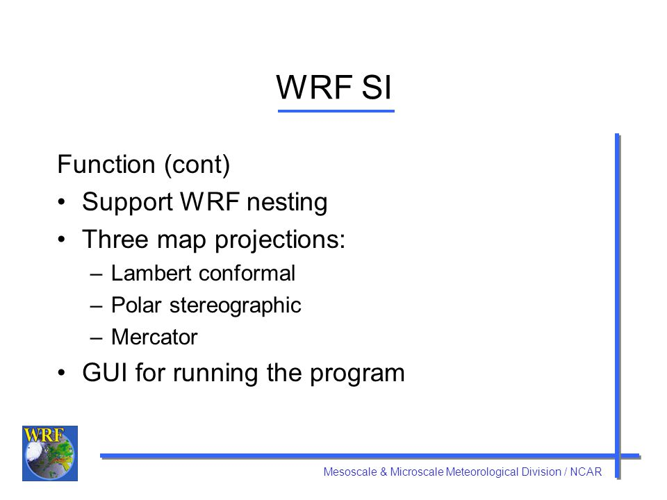 WRF SI Function (cont) Support WRF nesting Three map projections: