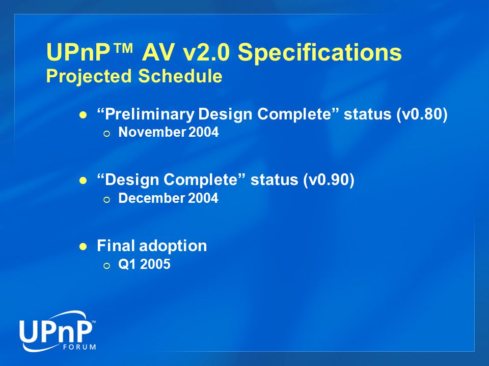 UPnP™ AV v2.0 Specifications Projected Schedule