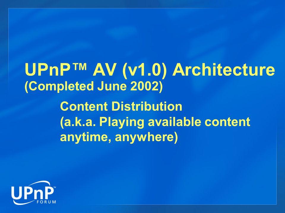 UPnP™ AV (v1.0) Architecture (Completed June 2002)
