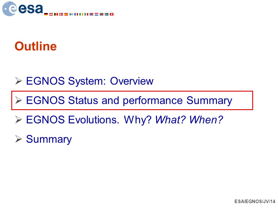 Outline EGNOS System: Overview EGNOS Status and performance Summary