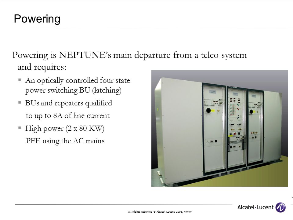 Powering Powering is NEPTUNE's main departure from a telco system and requires: An optically controlled four state power switching BU (latching)