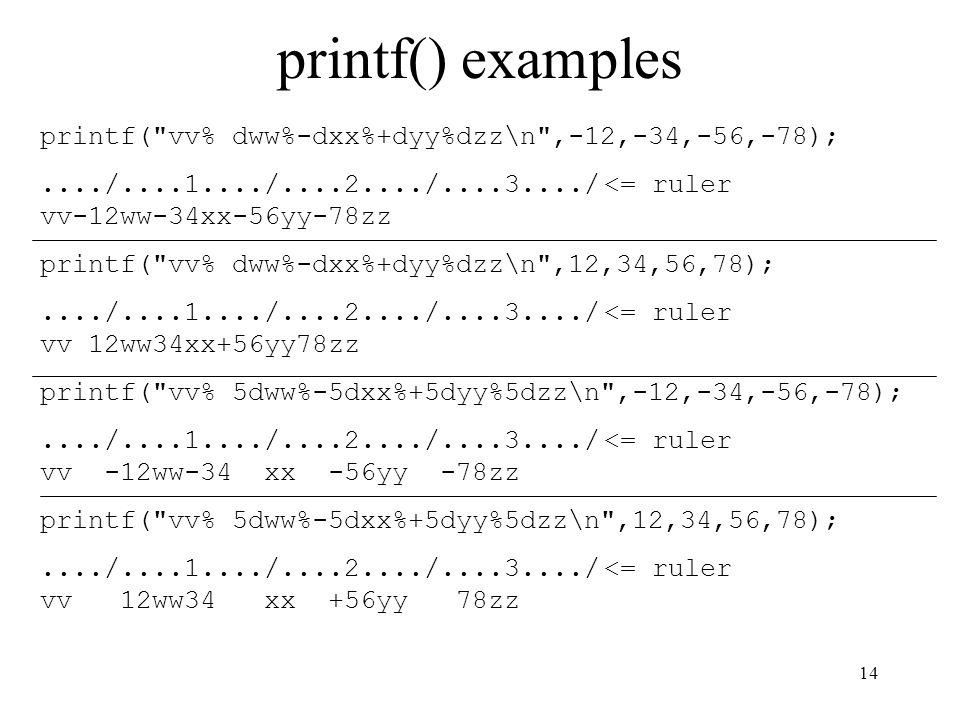 printf() examples printf( vv% dww%-dxx%+dyy%dzz\n ,-12,-34,-56,-78);