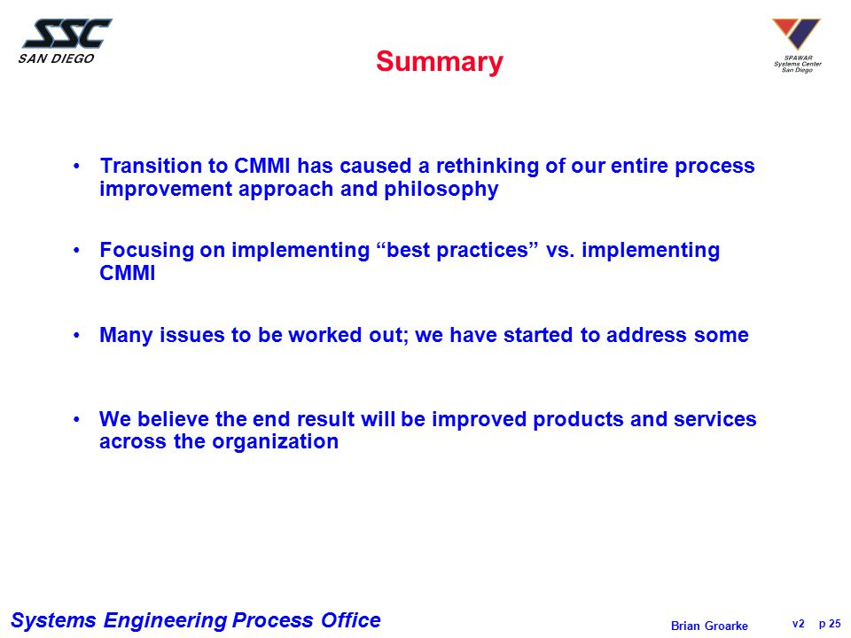 Summary Transition to CMMI has caused a rethinking of our entire process improvement approach and philosophy.