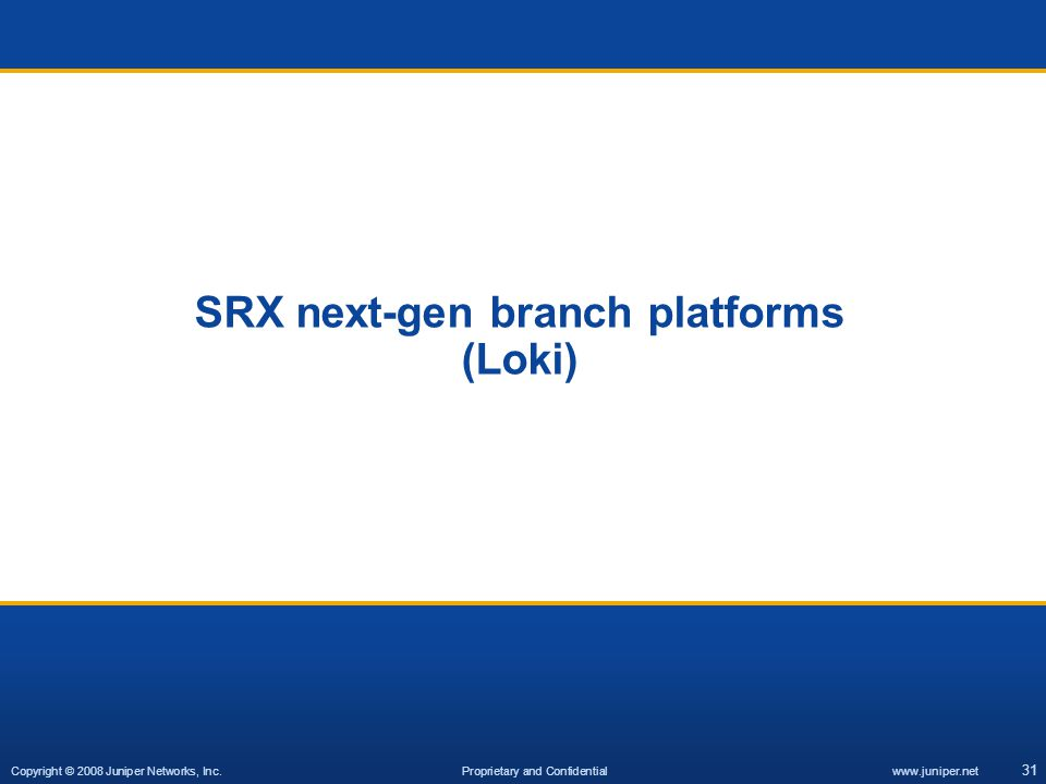 SRX next-gen branch platforms (Loki)