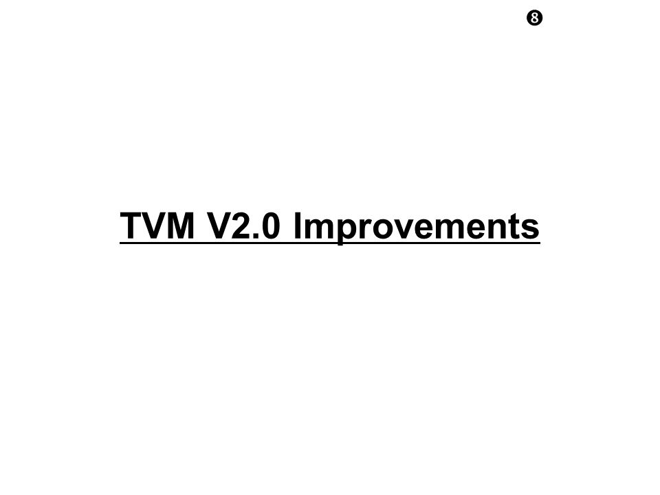 TVM V2.0 Improvements