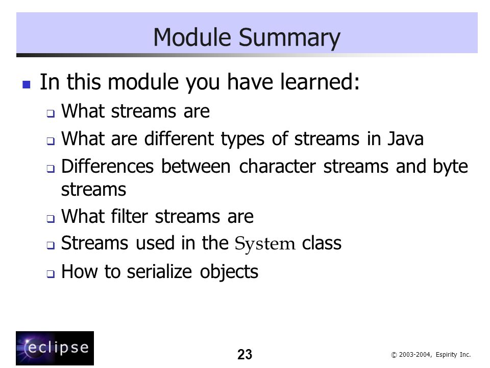 Module Summary In this module you have learned: What streams are