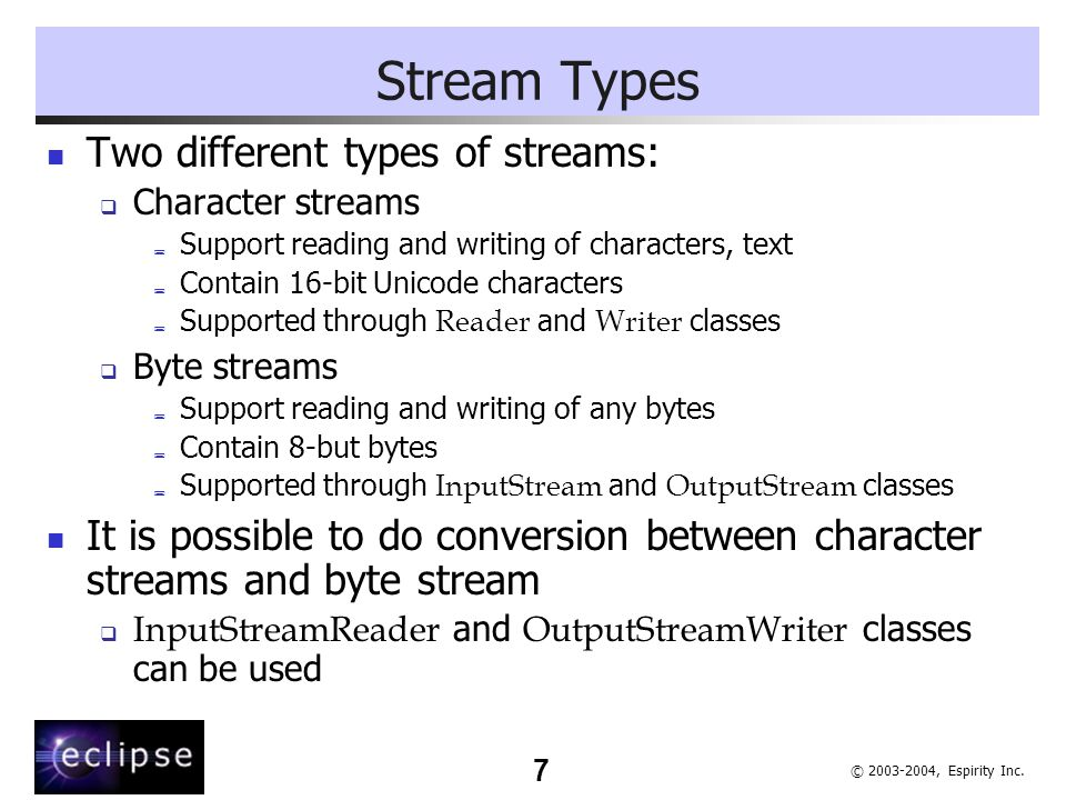 Stream Types Two different types of streams:
