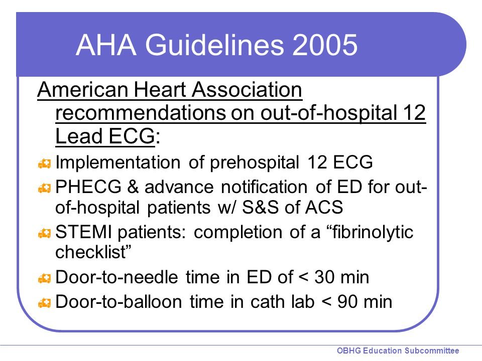 AHA Guidelines 2005 American Heart Association recommendations on out-of-hospital 12 Lead ECG: Implementation of prehospital 12 ECG.
