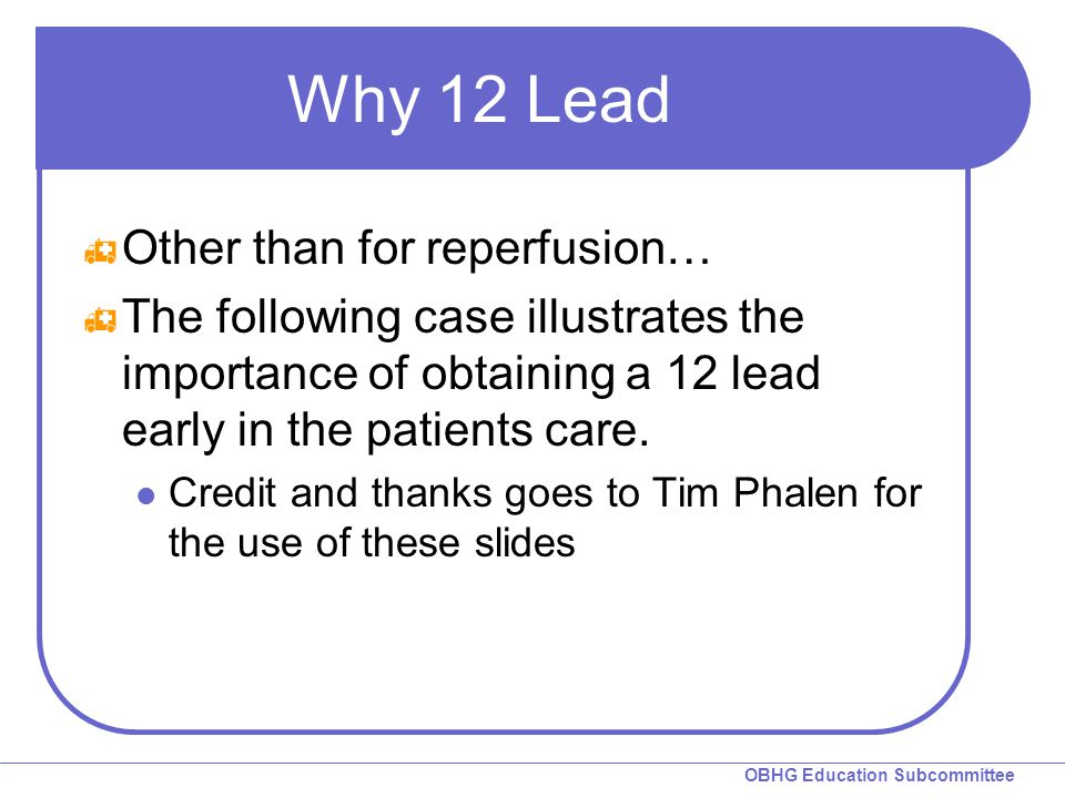 Why 12 Lead Other than for reperfusion…