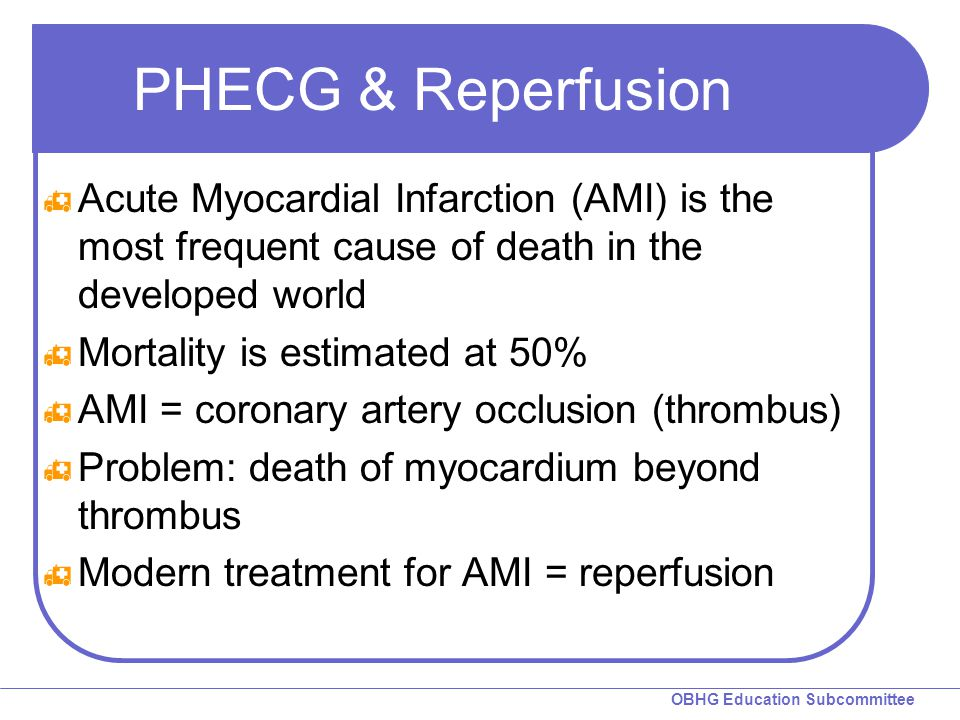 PHECG & Reperfusion Acute Myocardial Infarction (AMI) is the most frequent cause of death in the developed world.