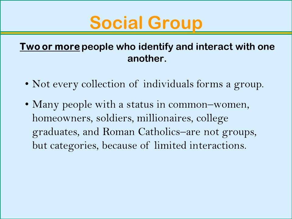 Two or more people who identify and interact with one another.