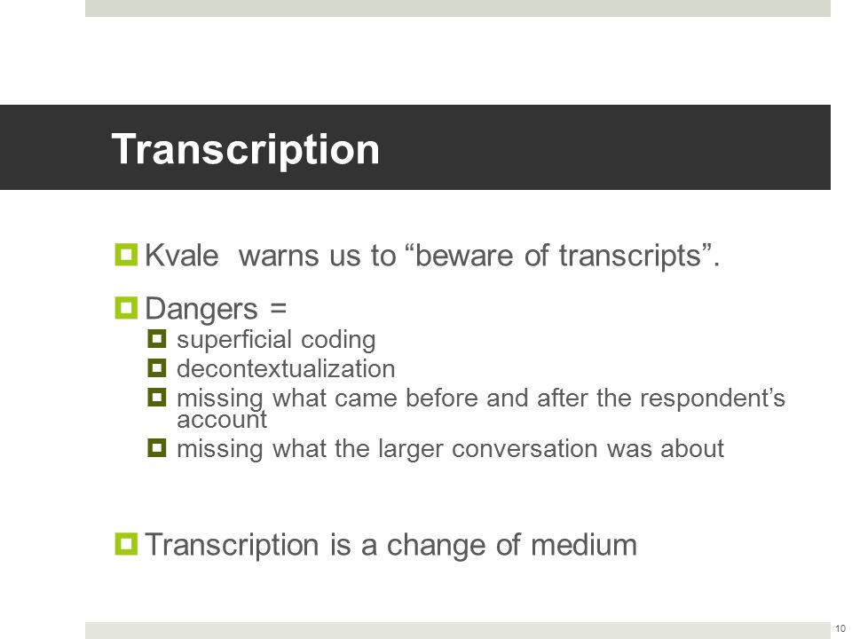 Transcription Kvale warns us to beware of transcripts . Dangers =