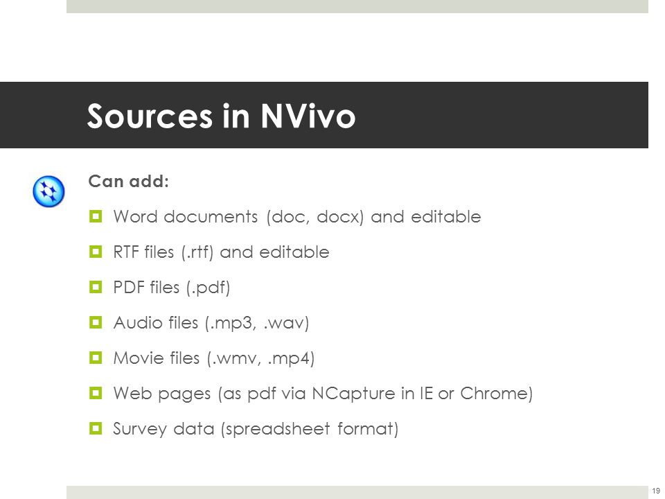 Sources in NVivo Can add: Word documents (doc, docx) and editable