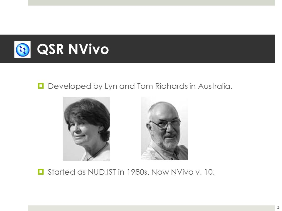QSR NVivo Developed by Lyn and Tom Richards in Australia.