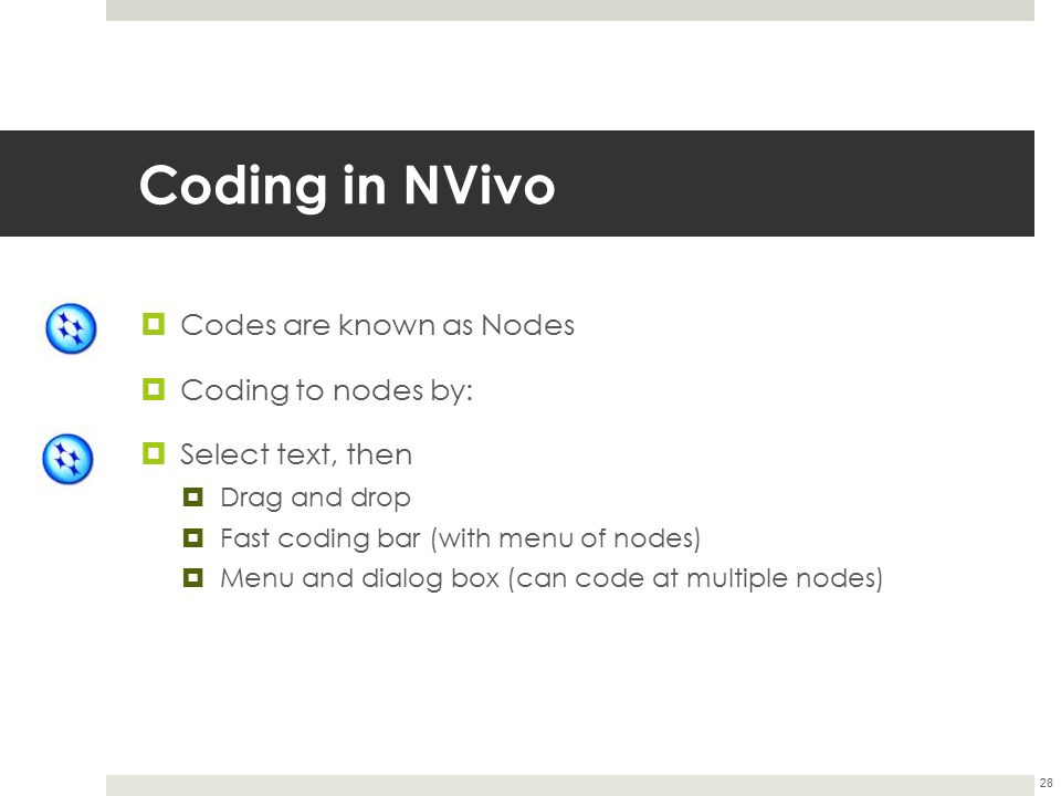 Coding in NVivo Codes are known as Nodes Coding to nodes by: