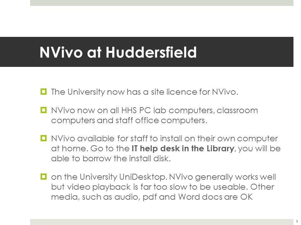 NVivo at Huddersfield The University now has a site licence for NVivo.