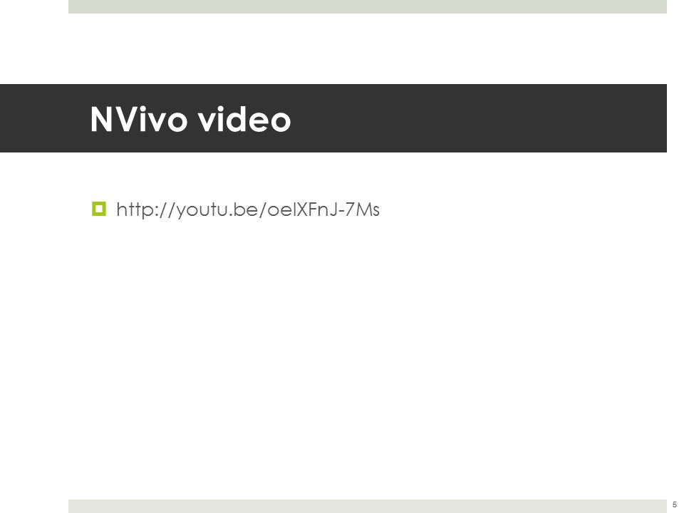 NVivo video http://youtu.be/oelXFnJ-7Ms