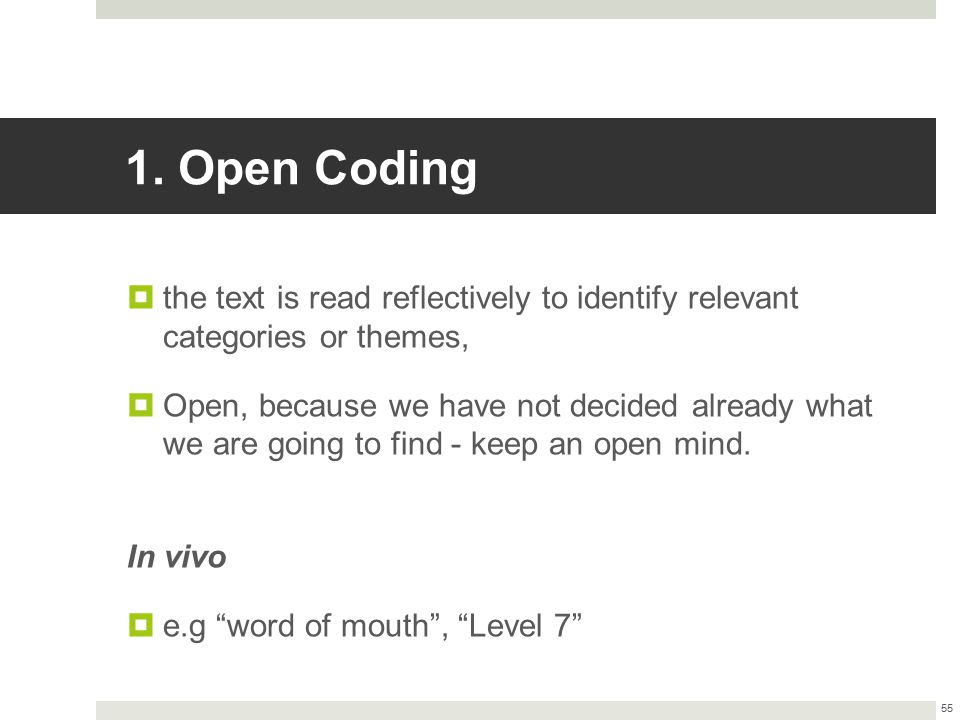 1. Open Coding the text is read reflectively to identify relevant categories or themes,