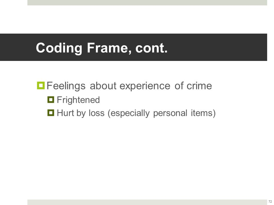 Coding Frame, cont. Feelings about experience of crime Frightened