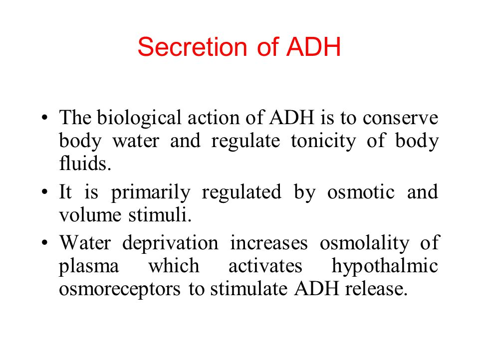 Secretion of ADH The biological action of ADH is to conserve body water and regulate tonicity of body fluids.