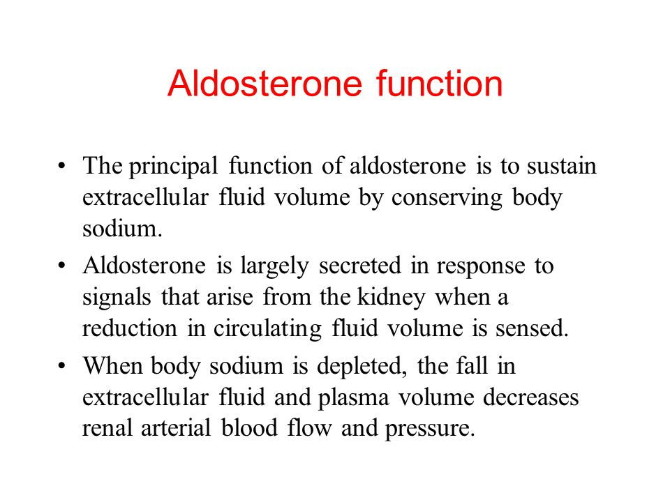 Aldosterone function The principal function of aldosterone is to sustain extracellular fluid volume by conserving body sodium.