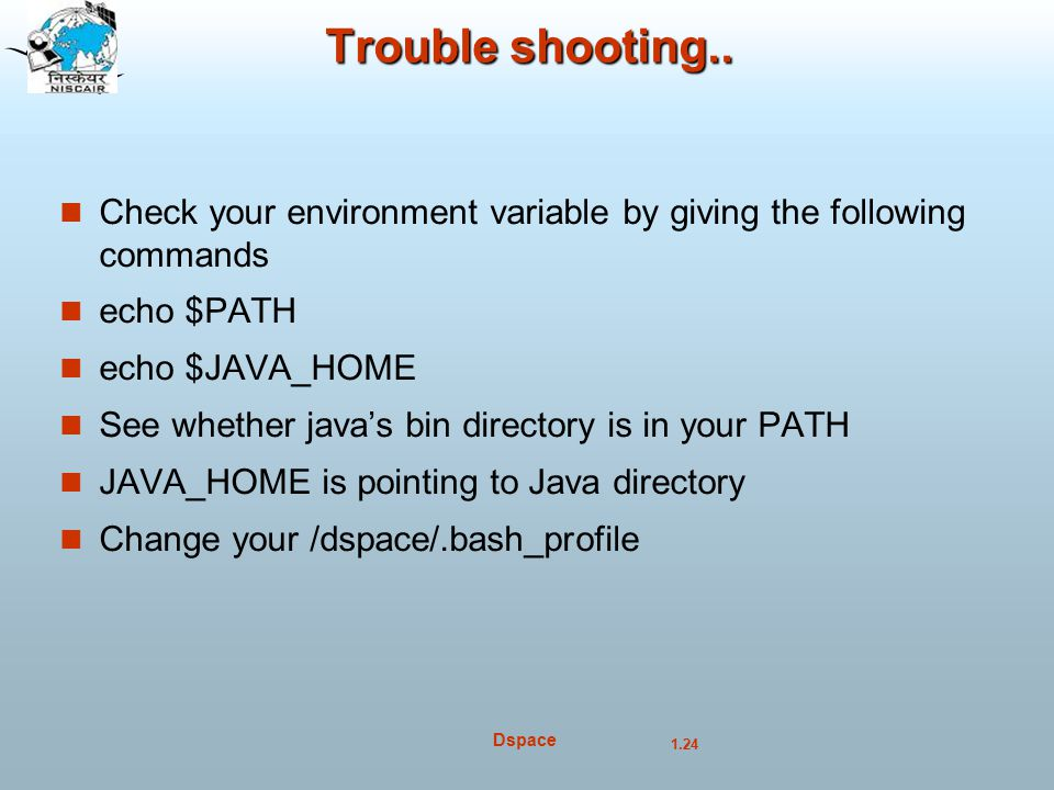 Trouble shooting.. Check your environment variable by giving the following commands. echo $PATH. echo $JAVA_HOME.