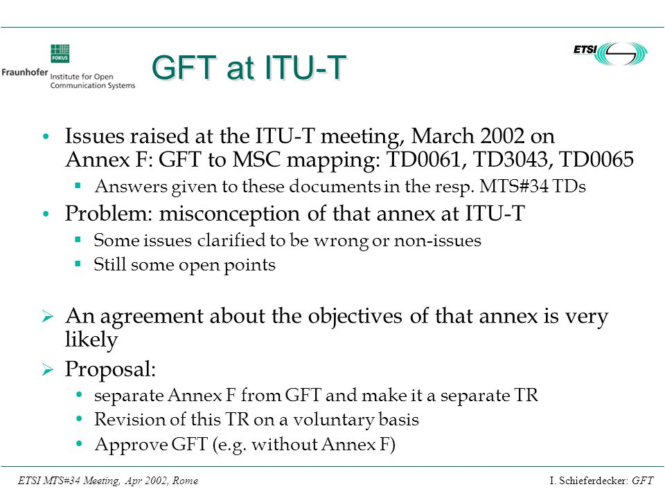 GFT at ITU-T Issues raised at the ITU-T meeting, March 2002 on Annex F: GFT to MSC mapping: TD0061, TD3043, TD0065.