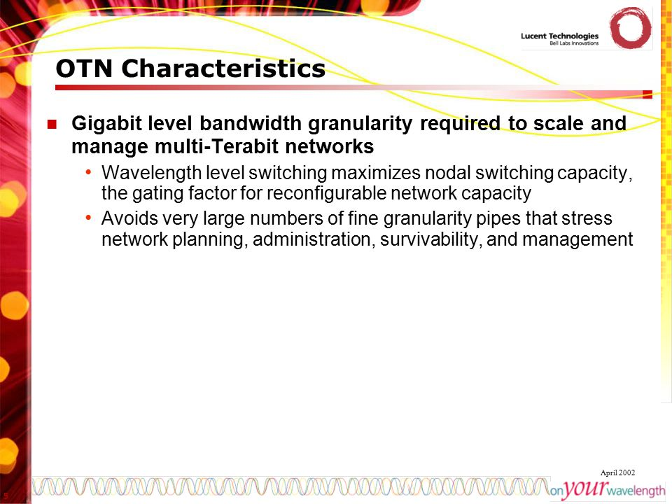 OTN Characteristics Gigabit level bandwidth granularity required to scale and manage multi-Terabit networks.