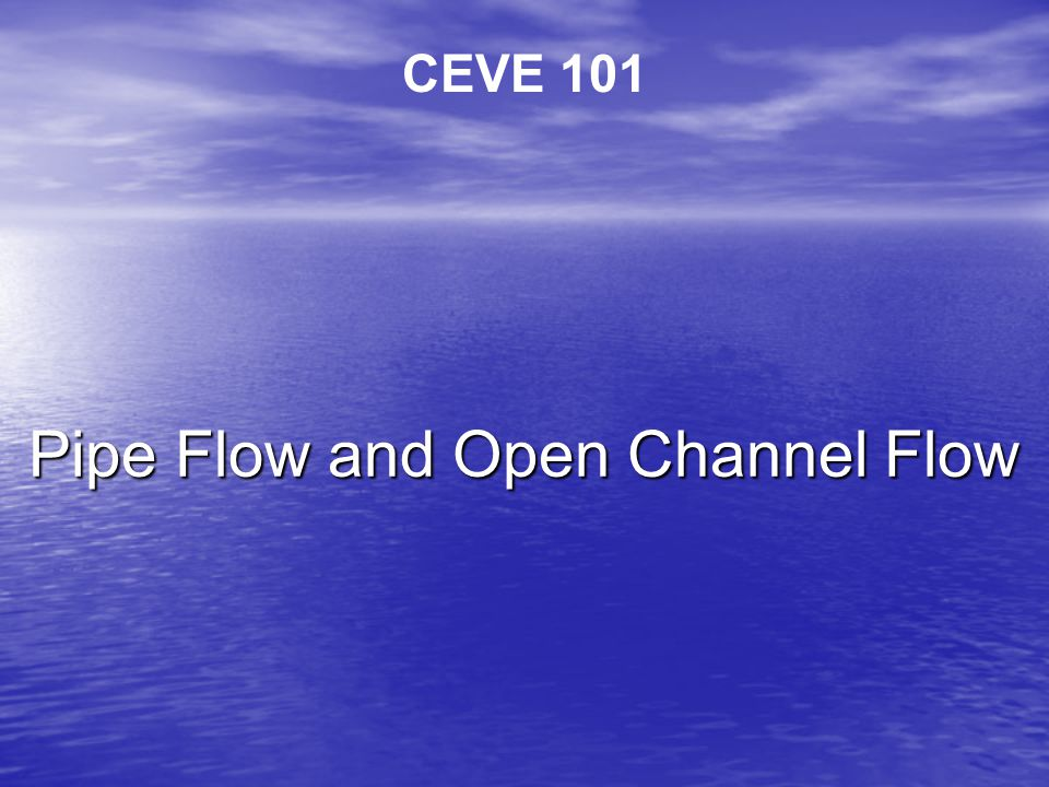 Pipe Flow and Open Channel Flow