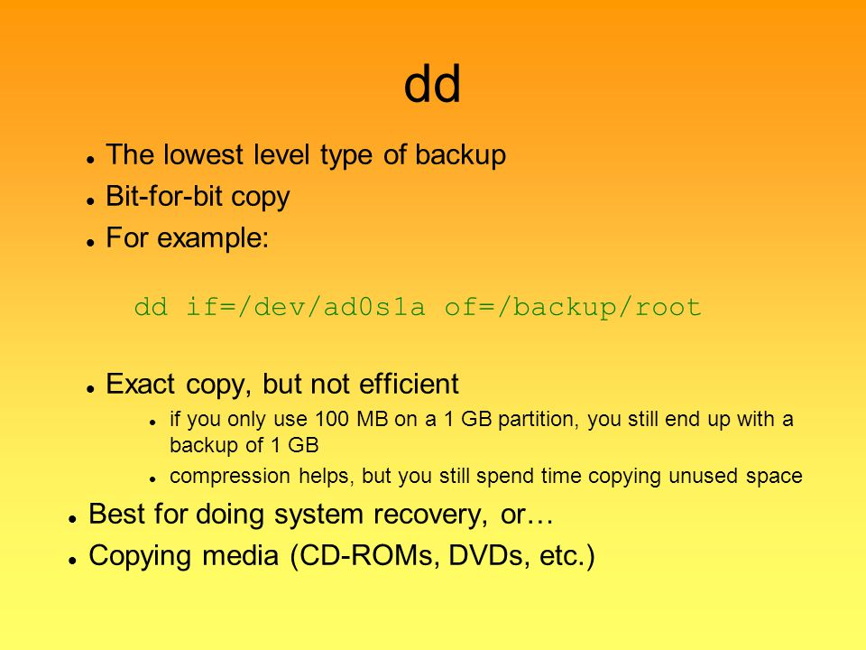 dd The lowest level type of backup Bit-for-bit copy