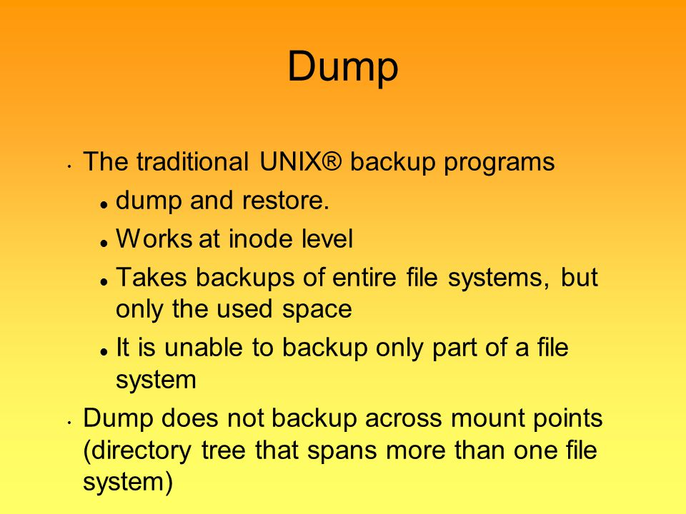 Dump The traditional UNIX® backup programs dump and restore.