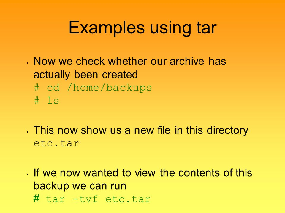 Examples using tar Now we check whether our archive has actually been created # cd /home/backups # ls.