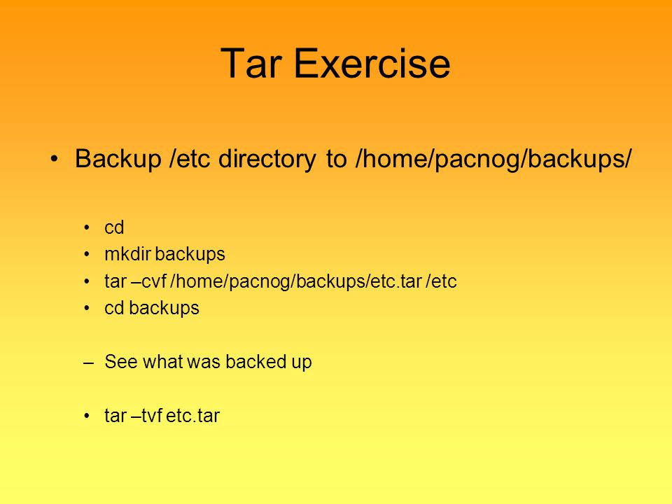 Tar Exercise Backup /etc directory to /home/pacnog/backups/ cd