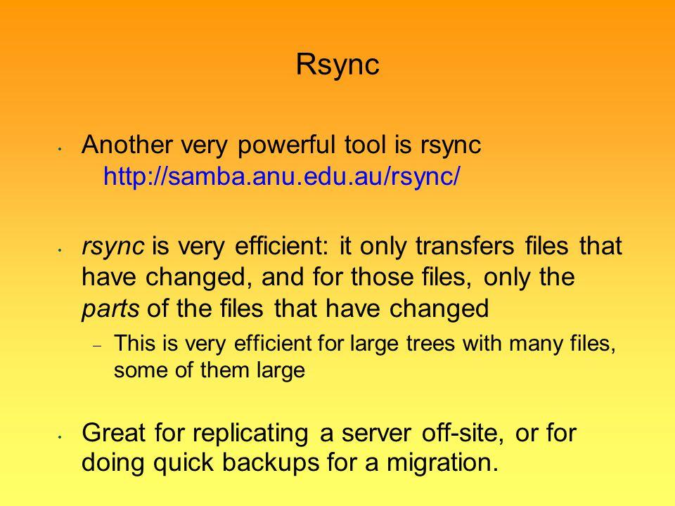 Rsync Another very powerful tool is rsync http://samba.anu.edu.au/rsync/