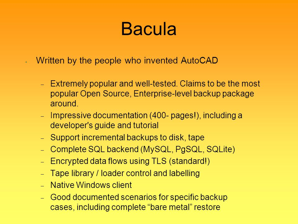 Bacula Written by the people who invented AutoCAD