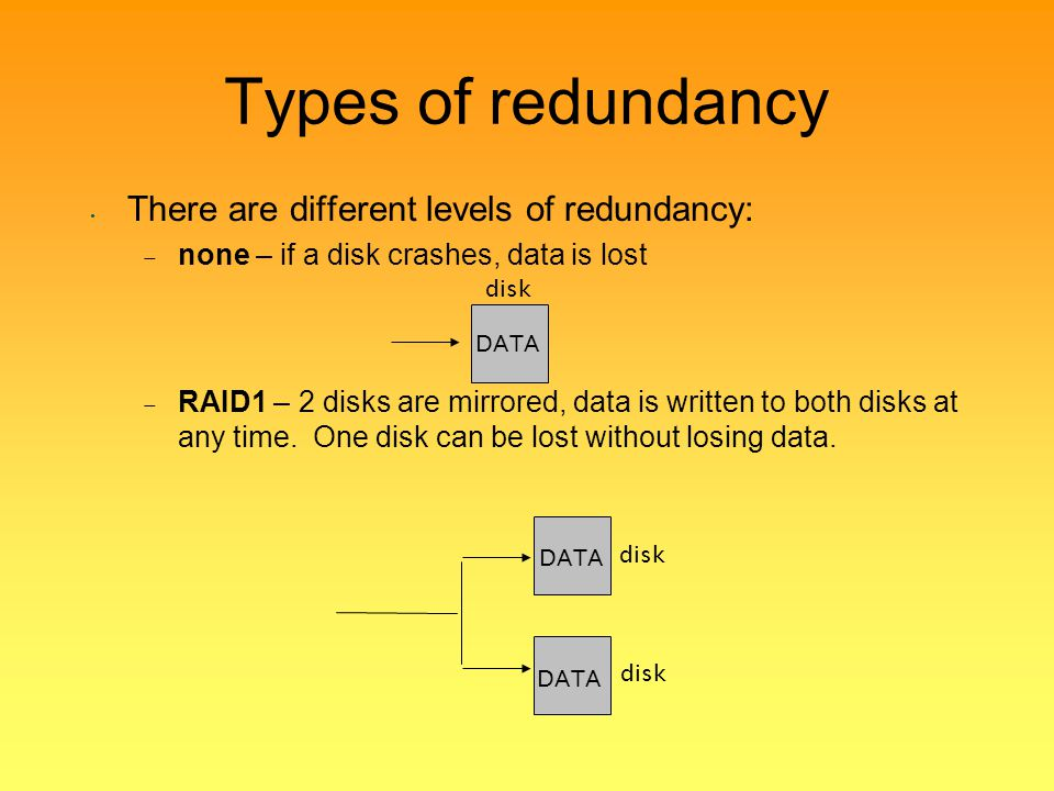Types of redundancy There are different levels of redundancy: