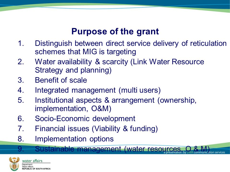 Purpose of the grant Distinguish between direct service delivery of reticulation schemes that MIG is targeting.