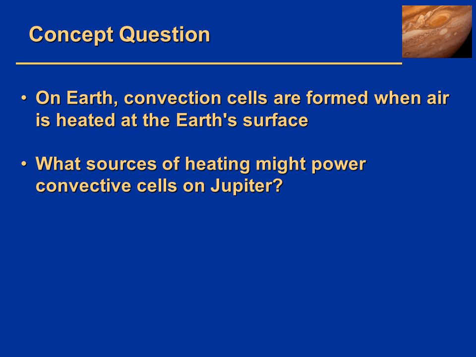 Concept Question On Earth, convection cells are formed when air is heated at the Earth s surface.